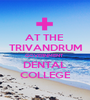 AT THE  TRIVANDRUM GOVERNMENT  DENTAL COLLEGE - Personalised Poster A1 size