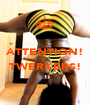 ATTENTION!  TWERKERS!  - Personalised Poster A1 size