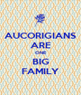 AUCORIGIANS ARE ONE BIG FAMILY - Personalised Poster A1 size