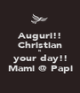 Auguri!! Christian is your day!! Mami @ Papi - Personalised Poster A1 size