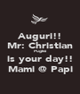 Auguri!! Mr: Christian Puglisi is your day!! Mami @ Papi - Personalised Poster A1 size