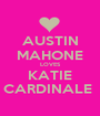 AUSTIN MAHONE LOVES KATIE CARDINALE  - Personalised Poster A1 size