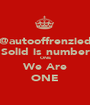 @autooffrenzied Solid is number ONE We Are ONE - Personalised Poster A1 size