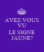 AVEZ-VOUS VU  LE SIGNE JAUNE? - Personalised Poster A1 size