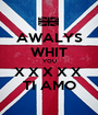 AWALYS WHIT YOU X X X X X  TI AMO - Personalised Poster A1 size