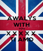 AWALYS WITH YOU X X X X X  TI AMO - Personalised Poster A1 size