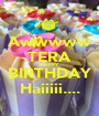 Awwwww TERA HAPPY BIRTHDAY Haiiiii.... - Personalised Poster A1 size