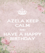 AZELA KEEP CALM AND HAVE A HAPPY BIRTHDAY - Personalised Poster A1 size