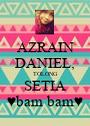 AZRAIN DANIEL, TOLONG SETIA ♥bam bam♥ - Personalised Poster A1 size