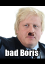 bad Boris  - Personalised Poster A1 size