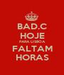 BAD.C HOJE PARA LISBOA FALTAM HORAS - Personalised Poster A1 size