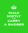 WALK SOFTLY AND CARRY A BADGER - Personalised Poster A1 size
