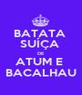 BATATA  SUÍÇA  DE  ATUM E  BACALHAU - Personalised Poster A1 size