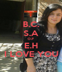 B.C. S.A O.F E.H I LOVE YOU - Personalised Poster A1 size