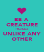 BE A  CREATURE (The Rules) UNLIKE ANY OTHER - Personalised Poster A1 size