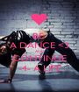 BE  A DANCE <3 AND CONTINUE -4- A LIFE - Personalised Poster A1 size