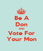 Be A Don AND Vote For Your Mon - Personalised Poster A1 size