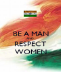 BE A MAN AND  RESPECT WOMEN - Personalised Poster A1 size