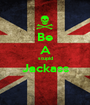 Be A stupid Jackass  - Personalised Poster A1 size
