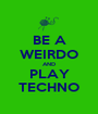 BE A WEIRDO AND PLAY TECHNO - Personalised Poster A1 size