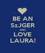 BE AN SzJGER AND LOVE LAURA! - Personalised Poster A1 size