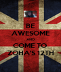 BE AWESOME AND COME TO  ZOHA'S 12TH - Personalised Poster A1 size