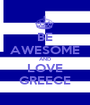 BE AWESOME AND LOVE GREECE - Personalised Poster A1 size