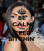 BE CALM AND KEEP BITCHIN' - Personalised Poster A1 size