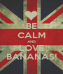 BE CALM AND LOVE BANANAS! - Personalised Poster A1 size