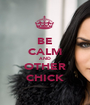 BE CALM AND OTHER CHICK - Personalised Poster A1 size