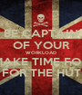 BE CAPTAIN OF YOUR WORKLOAD MAKE TIME FOR FOR THE HUT - Personalised Poster A1 size