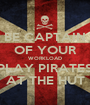 BE CAPTAIN OF YOUR WORKLOAD PLAY PIRATES AT THE HUT - Personalised Poster A1 size