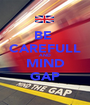 BE  CAREFULL AND MIND GAP - Personalised Poster A1 size