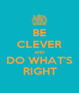 BE CLEVER AND DO WHAT'S RIGHT - Personalised Poster A1 size
