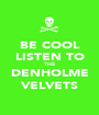 BE COOL LISTEN TO THE DENHOLME VELVETS - Personalised Poster A1 size