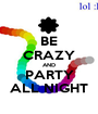 BE CRAZY AND PARTY ALL NIGHT - Personalised Poster A1 size