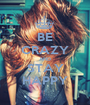 BE CRAZY AND STAY HAPPY - Personalised Poster A1 size