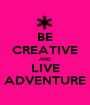 BE CREATIVE AND LIVE ADVENTURE - Personalised Poster A1 size