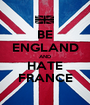 BE ENGLAND AND HATE FRANCE - Personalised Poster A1 size