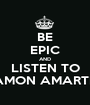 BE EPIC AND LISTEN TO AMON AMARTH - Personalised Poster A1 size