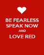 BE FEARLESS SPEAK NOW AND LOVE RED  - Personalised Poster A1 size