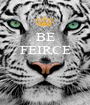 BE FEIRCE    - Personalised Poster A1 size