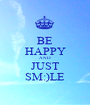 BE HAPPY AND JUST SM:)LE - Personalised Poster A1 size