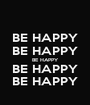 BE HAPPY BE HAPPY BE HAPPY BE HAPPY BE HAPPY - Personalised Poster A1 size