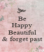 Be Happy  Beautiful & forget past - Personalised Poster A1 size