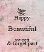 Be Happy Beautiful sweeti & forget past - Personalised Poster A1 size