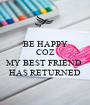 BE HAPPY COZ  MY BEST FRIEND  HAS RETURNED - Personalised Poster A1 size