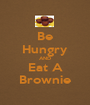 Be Hungry AND Eat A Brownie - Personalised Poster A1 size