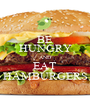 BE HUNGRY AND EAT HAMBURGERS - Personalised Poster A1 size