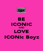 BE ICONIC AND LOVE ICONic Boyz - Personalised Poster A1 size